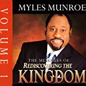 The Messages of Rediscovering the Kingdom, Volume 1 | [Myles Munroe]