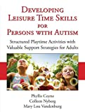 img - for Developing Leisure Time Skills for Persons with Autism: Structured Playtime Activities with Valuable Support Strategies for Adults book / textbook / text book