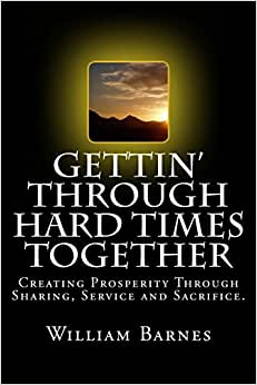 Gettin' Through Hard Times Together: Creating Prosperity Through Sharing, Service And Sacrifice