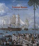 img - for Common Routes: St. Domingue Louisiana book / textbook / text book