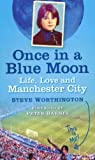 Steve Worthington Once in a Blue Moon: Life, Love and Manchester City