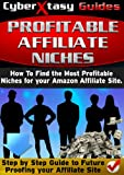 img - for Profitable Affiliate Niches: How to Find the Most Profitable Niches for your Amazon Affiliate Site (CyberXtasy Guides) book / textbook / text book