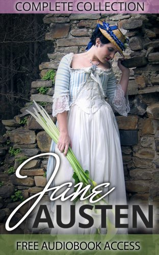 Jane Austen - Jane Austen Complete Collection (All Novels and Minor Works, including Pride and Prejudice, Sense and Sensibility, Emma, and Persuasion, and More)