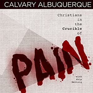Christians in the Crucible of Pain | [Skip Heitzig]