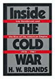 Inside the Cold War: Loy Henderson and the Rise of the American Empire, 1918-1961 (019506707X) by Brands, H. W.