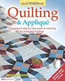 Quilting & Applique: A Beginner's Step-By-Step Guide to Stitching by Hand and Machine (Craft Workbooks)