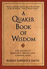 A Quaker Book of Wisdom; Life Lessons in Simplicity, Service, and Common Sense