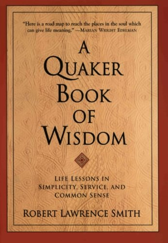 A Quaker Book Of Wisdom: Life Lessons In Simplicity, Service, And Common Sense front-465683
