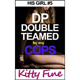 DP Double Teamed by My Cops (His Girl #5) (Daddy's Girl) ~ Kitty Fine