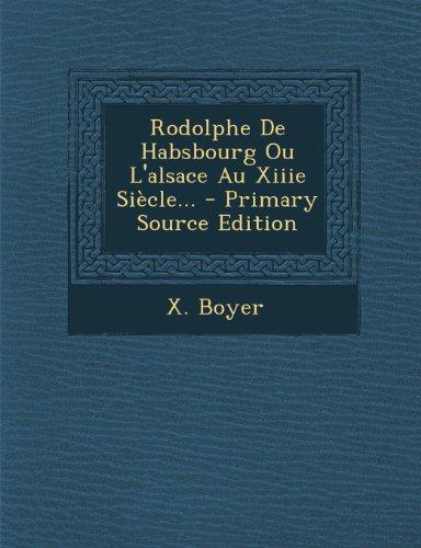 Rodolphe de Habsbourg Ou L'Alsace Au Xiiie Siecle...