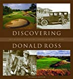 Discovering Donald Ross: The Architect and His Golf Courses, Expanded Edition