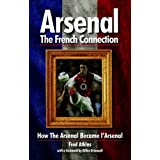 Arsenal - The French Connection: How the Arsenal Became L'Arsenalby Fred Atkins