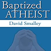 Baptized Atheist | [David Smalley, David Eller]