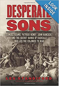 Desperate Sons Samuel Adams Patrick Henry John Hancock and the Secret Bands of Radicals Who Led the Colonies to War  - Les Standiford