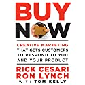 Buy Now: Creative Marketing that Gets Customers to Respond to You and Your Product (       UNABRIDGED) by Rick Cesari, Ron Lynch Narrated by R. C. Bray