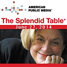 The Splendid Table, Sedaris Family Dinners, David Sedaris, Paula Marcoux, and Steve Jones, June 27, 2014 Radio/TV Program by Lynne Rossetto Kasper Narrated by Lynne Rossetto Kasper