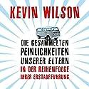 Die gesammelten Peinlichkeiten unserer Eltern in der Reihenfolge ihrer Erstaufführung Hörbuch von Kevin Wilson Gesprochen von: Norman Matt