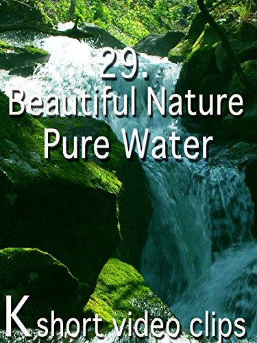 Clip: 29.Beautiful Nature--Pure Water