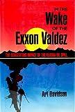 "In the Wake of the ""Exxon Valdez"": The Devastating Impact of the Alaska Oil Spill (0871566141) by Davidson, Art"