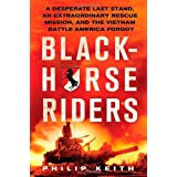 Blackhorse Riders: A Desperate Last Stand, an Extraordinary Rescue Mission, and the Vietnam Battle America Forgot...