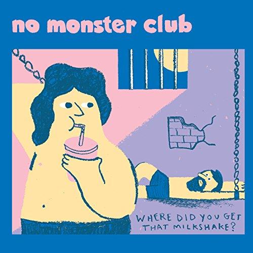 No Monster Club - Where Did You Get That Milkshake