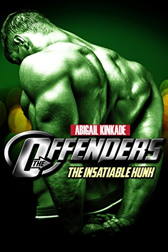 The Offenders - Book 4: The Insatiable Hunk (Alpha Male Superhero Fan Fiction New Adult Romance Contemporary Satire Parody) (Taboo Secret Fantasy Fetish Short Story Series) (English Edition)