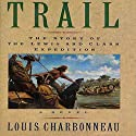 Trail: The Story of the Lewis and Clark Expedition: A Novel (       UNABRIDGED) by Louis Charbonneau Narrated by Bob Hennessy