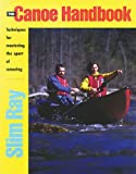 Canoe Handbook, The: Techniques for Mastering the Sport of Canoeing
