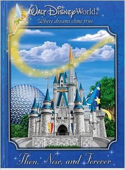 Walt Disney World: Then, Now, and Forever: Jeff Kurtti