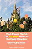 Walt Disney World: The Ultimate Guide to the Magic Kingdom