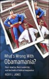 img - for What's Wrong with Obamamania?: Black America, Black Leadership, and the Death of Political Imagination [WHATS WRONG W/OBAMAMANIA] book / textbook / text book