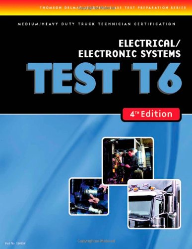 ASE Test Prep: Medium/Heavy Duty Truck: T6 Electrical and Electronic Systems - Cengage Learning - DE-1418048348 - ISBN:1418048348