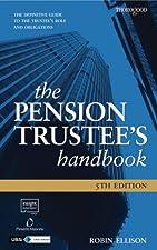 The Pension Trustees Handbook by Ellison