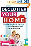 Declutter Your Home: Step by Step Guide for Busy People to Organized and Clutter-Free Life (Declutter and Simplify Your Life)