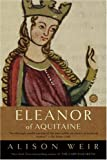 Eleanor of Aquitaine: A Life (0345434870) by Weir, Alison