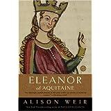Eleanor of Aquitaine: A Life (Ballantine Reader's Circle) ~ Alison Weir
