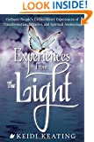 Experiences From the Light: Ordinary People's Extraordinary Experiences of Transformation, Miracles, and Spiritual Awakening