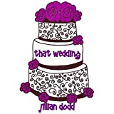 That Wedding (That Boy) ~ Jillian Dodd