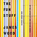 The Fun Stuff: And Other Essays (       UNABRIDGED) by James Wood Narrated by Simon Vance