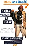 Rebel without a Crew: Or How a 23-Yea...