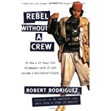 Rebel without a Crew: Or How a 23-Year-Old Filmmaker With $7,000 Became a Hollywood Playerby Robert Rodriguez