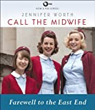 Jennifer Worth Call the Midwife: Farewell to the East End