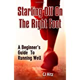 Starting Off On The Right Foot: A Beginner's Guide  To  Running Wellby CJ Hitz