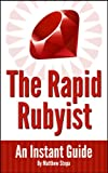 The Rapid Rubyist (English Edition)