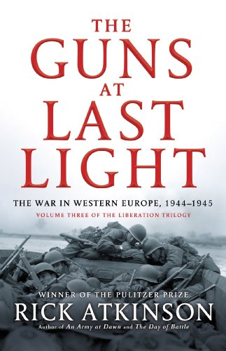 Rick Atkinson - The Guns at Last Light: The War in Western Europe, 1944-1945 (Liberation Trilogy)