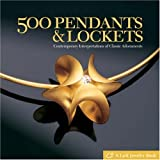 500 Pendants & Lockets: Contemporary Interpretations of Classic Adornments (500 Series)by Lark Books