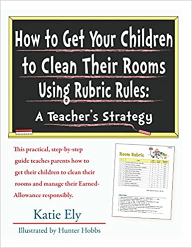 How to Get Your Children to Clean Their Rooms Using Rubric Rules: A Teacher's Strategy