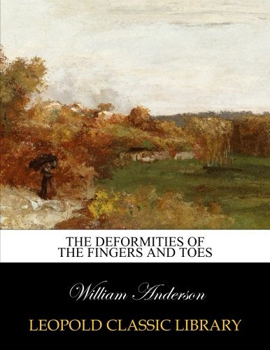 The deformities of the fingers and toes PDF
