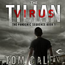 The Tilian Virus: Book One of The Pandemic Sequence (       UNABRIDGED) by Tom Calen Narrated by Scott Aiello