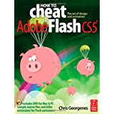 How to Cheat in Adobe Flash CS5: The Art of Design and Animationby Chris Georgenes